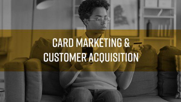 Card Marketing & Customer Acquisition To Grow Your Portfolio
